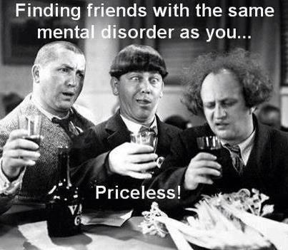 finding-friends-with-the-same-mental-disorder-as-you-priceless.jpg